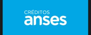 Pedir un Crédito ANSES: Montos, Requisitos y tramite