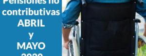 Fecha de cobro Pensiones no contributivas ABRIL y MAYO 2020