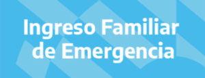 Ingreso Familiar de Emergencia: Quien lo cobra, como y cuando