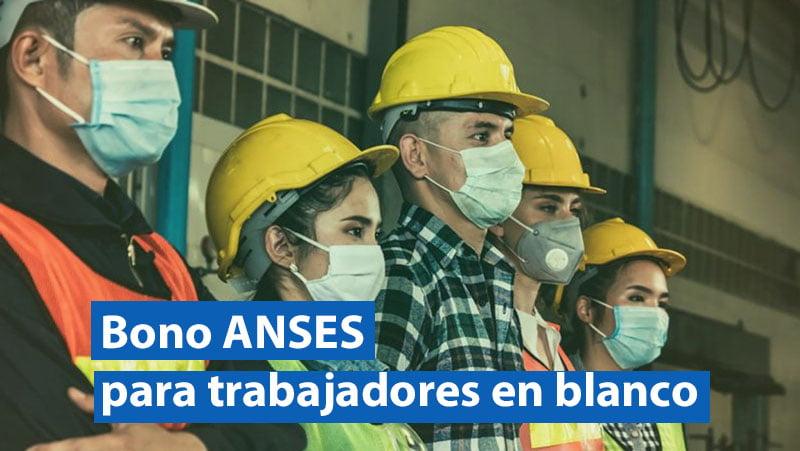 Bono ANSES a trabajadores en blanco